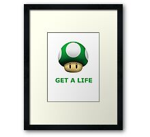 Get a life Framed Print