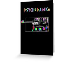 PsycheDaleka Body - Psychedelic Dalek! Greeting Card
