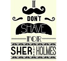 I Don't Shave for Sherlock Holmes (black)  Photographic Print