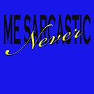 Me Sarcastic Never  by martinspixs