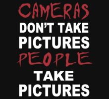 Cameras don't take Pictures, People take Pictures by Gouacheman