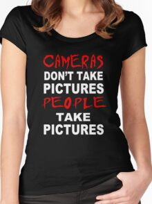 Cameras don't take Pictures, People take Pictures Women's Fitted Scoop T-Shirt