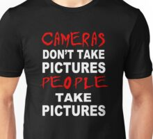 Cameras don't take Pictures, People take Pictures Unisex T-Shirt