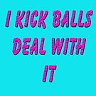 I Kick Balls Deal With It by martinspixs
