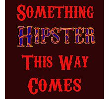 Something Hipster This Way Comes Photographic Print