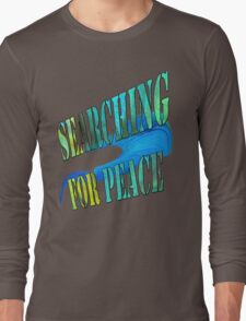 Searching for Peace/ Art + Products Design  Long Sleeve T-Shirt