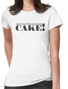 AND ON THE SEVENTH DAY, GOD MADE CAKE! (Black text) Womens Fitted T-Shirt