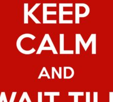 Keep Calm and Wait Till Next Season Sticker