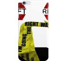 Im Going The Right Way iPhone Case/Skin