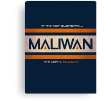 IF IT'S NOT ELEMENTAL, IT'S NOT A MALIWAN! Canvas Print