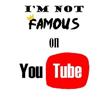 I'm not famous on YouTube Photographic Print