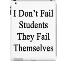 I Don't Fail Students They Fail Themselves  iPad Case/Skin