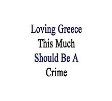 Loving Greece This Much Should Be A Crime  by supernova23