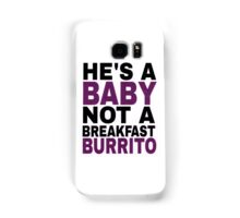 """He's a Baby, Not a Breakfast Burrito!"" Samsung Galaxy Case/Skin"