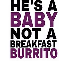 """He's a Baby, Not a Breakfast Burrito!"" Photographic Print"