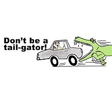 Don't Be a Tail-Gator! Photographic Print