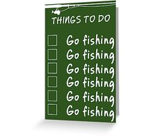 Things To Do - Go Fishing Funny T Shirt Greeting Card