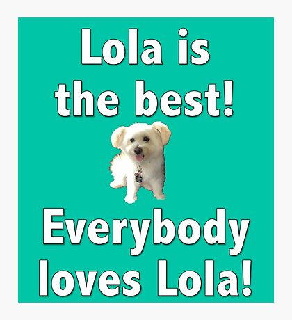 Lola is the best Photographic Print