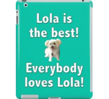 Lola is the best iPad Case/Skin