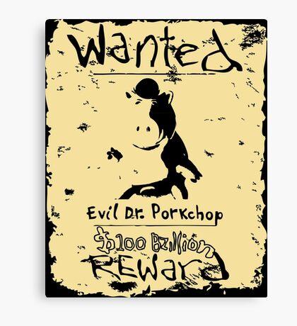 Wanted - Evil Dr. Porkchop Canvas Print