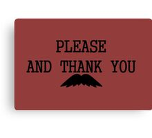 Please and thank you Canvas Print