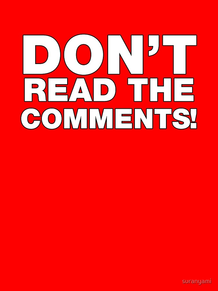 Don't read the comments! by suranyami