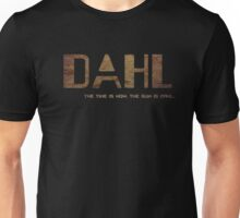 DAHL- THE TIME IS NOW. THE GUN IS DAHL. (MANUFACTURER LINE) Unisex T-Shirt