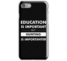 Education is Important but Hunting Is Importanter iPhone Case/Skin