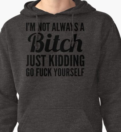 I'm Not Always A Btch Just Kidding  Pullover Hoodie
