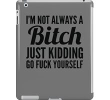 I'm Not Always A Btch Just Kidding  iPad Case/Skin