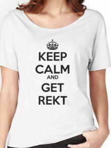 KEEP CALM AND GET  REKT Women's Relaxed Fit T-Shirt