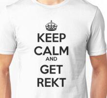 KEEP CALM AND GET  REKT Unisex T-Shirt