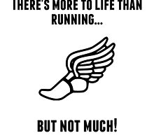 There's More To Life Than Running by GiftIdea
