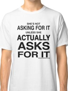 Asking For It Classic T-Shirt
