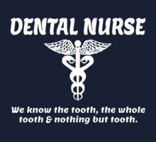 DENTAL NURSE. We know the tooth, the whole tooth & nothing but tooth. by pravinya2809