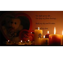 You keep my flame burning, Be mine. Photographic Print