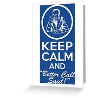 Keep Calm And Better Call Saul Greeting Card