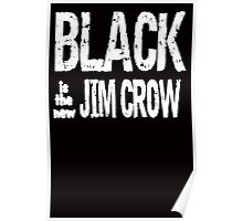 Black is the new Jim Crow Poster