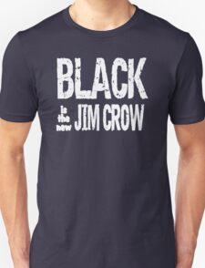 Black is the new Jim Crow Unisex T-Shirt
