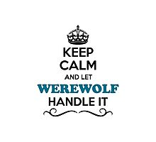 Keep Calm and Let WEREWOLF Handle it Photographic Print