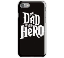 My Dad is my Hero  iPhone Case/Skin