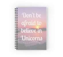 Don't be afraid to believe in Unicorns Spiral Notebook