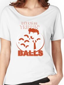 Bitch Be Trippin Balls Funny TShirt Epic T-shirt Humor Tees Cool Tee Women's Relaxed Fit T-Shirt