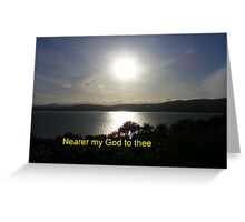 Nearer my God to Thee Greeting Card