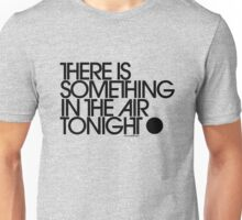 There Is Something In The Air Tonight Unisex T-Shirt