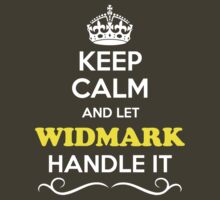 Keep Calm and Let WIDMARK Handle it by yourname