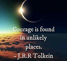 """J.R.R. Tolkein """"Courage is found in unlikely places"""" quote by phanassemble"""