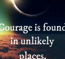 """J.R.R. Tolkein """"Courage is found in unlikely places"""" quote Sticker"""