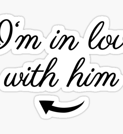 In love with him arrow Sticker