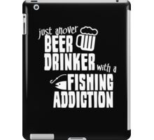 JUST ANOVER BEER DRINKER WITH A FISHING ADDICTION iPad Case/Skin